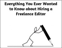 Everything You Wanted to Know about Hiring a Freelance Editor