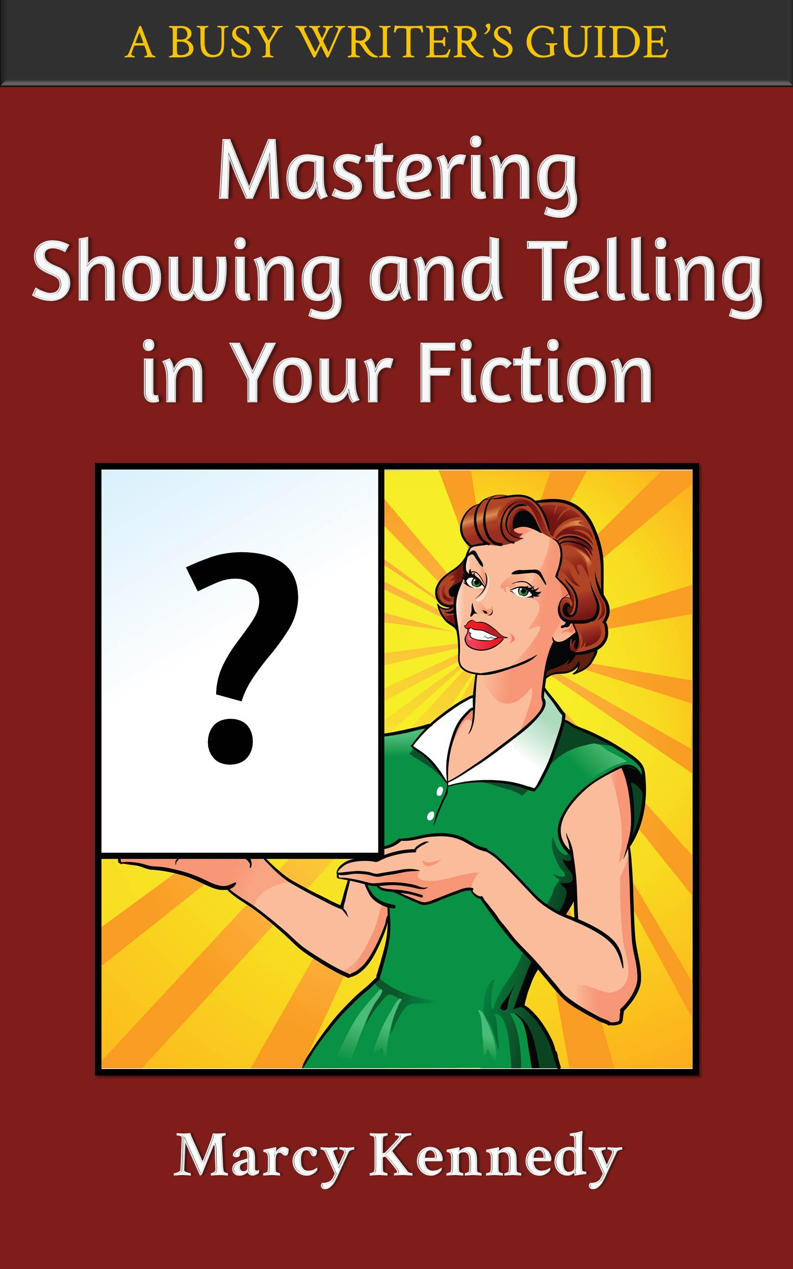 Mastering Showing and Telling in Your Fiction by Marcy Kennedy